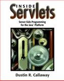 Inside Servlets : Server-Side Programming for the Java Platform, Callaway, Dustin, 0201379635
