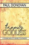 Happily Godless : A Young Adult's Guide to Atheism, Donovan, Paul, 1424199638