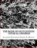 The BOOK of OCCULTATION - Kitab Al-Ghaibah, Allamah Muhammad Baqir Al-Majlisi, 1494329638