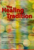 The Healing Tradition : Reviving the Soul of Western Medicine, Greaves, David, 185775963X