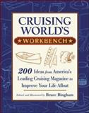 Cruising World's Workbench : 200 Ideas from America's Leading Cruising Magazine to Improve Your Life Afloat, Bingham, Bruce, 0071379630