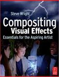 Compositing Visual Effects : Essentials for the Aspiring Artist, Wright, Steve, 0240809637