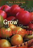 Grow Your Own Vegetables, Joy Larkcom, 071121963X