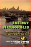 Energy Metropolis : An Environmental History of Houston and the Gulf Coast, , 0822959631