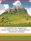 A Tribute of Parental Affecton to the Memory of Hannah Jerram, Charles Jerram, 1145459633