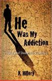 He Was My Addiction, K. Hillery, 1413749631