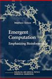Emergent Computation : Emphasizing Bioinformatics, Simon, Matthew, 1441919635