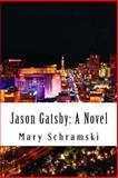 Jason Gatsby: a Novel, Mary Schramski, 148236963X