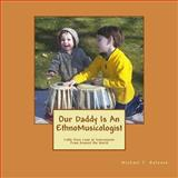 Our Daddy Is an Ethnomusicologist, Michael T Balonek, 1470099632