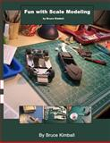 Fun with Scale Modeling, bruce kimball, 1479249637