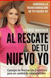 Al Rescate de Tu Nuevo Yo, Ingrid Macher, 1494789639