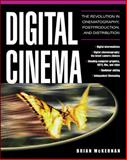 Digital Cinema : The Revolution in Cinematography, Post-Production, and Distribution, McKernan, Brian, 0071429638
