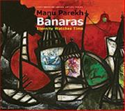Manu Parekh: Banaras : Eternity Watches Time, Aditi De, Ranjit Hoskote, Meera Menezes, Peter Osborne, Marilyn Rushton, Jeet Thayil, Ashok Vajpeyi, Tanuj Berry, 0853319634