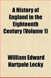 A History of England in the Eighteenth Century, William Edward Hartpole Lecky, 1152299638