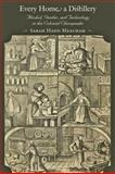 Every Home a Distillery : Alcohol, Gender, and Technology in the Colonial Chesapeake, Meacham, Sarah H., 1421409631