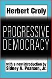 Progressive Democracy, Croly, Herbert and Pearson, Sidney A., 1560009632