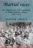 Martial Races : The Military, Race and Masculinity in British Imperial Culture, 1857-1914, Streets, Heather, 0719069637