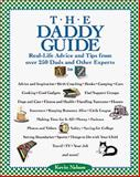 The Daddy Guide : Real-Life Advice and Tips from over 250 Dads and Other Experts, Nelson, Kevin, 0809229633