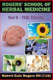 Rogers' School of Herbal Medicine Volume Nine: the Brain, Robert Rogers, 1500769630