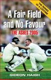 A Fair Field and No Favour : The Ashes 2005, Haigh, Gideon, 1920769633