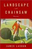 Landscape with Chainsaw, James Lasdun, 0393019632