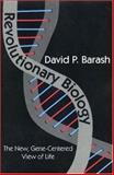 Revolutionary Biology : The New, Gene-Centered View of Life, Barash, David P., 076580963X