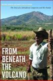 From Beneath the Volcano : The Story of a Salvadoran Campesino and His Family, Gorkin, Michael and Pineda, Marta Evelyn, 0816529639