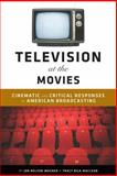 Television at the Movies : Cinematic and Critical Responses to American Broadcasting, Wagner, Jon Nelson and MacLean, Tracy Biga, 0826429637