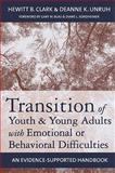 Transition of Youth and Young Adults with Emotional or Behavioral Difficulties : An Evidence-Based Handbook, Clark, Hewitt B. and Unruh, Deanne K., 1557669635