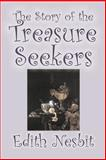The Story of the Treasure Seekers : Being the Adventures of the Bastable Children in Search of A Fortune, Nesbit, E., 1598189638