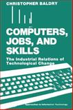 Computers, Jobs, and Skills : The Industrial Relations of Technological Change, Baldry, C., 0306429632