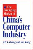 The Emerging Market of China's Computer Industry, Zhang, Jeff X. and Wang Yan, 0899309631
