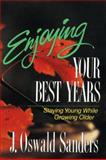 Enjoying Your Best Years, J. Oswald Sanders, 0929239636