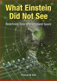 What Einstein Did Not See, Thomas W. Sills, 0964409631