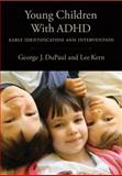 Young Children with ADHD : Early Identificaiton and Intervention, DuPaul, George J. and Kern, Lee, 143380963X