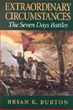 Extraordinary Circumstances : The Seven Days Battles, Burton, Brian K., 0253339634