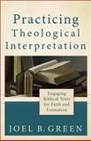 Practicing Theological Interpretation : Engaging Biblical Texts for Faith and Formation, Green, Joel B., 0801039630