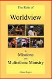 The Role of Worldview in Missions and Multiethnic Ministry, Rogers, Glenn, 0977439631
