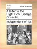 A Letter to the Right Hon George Grenville, Independent Whig., 1140689630