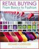 Retail Buying : From Basics to Fashion, Clodfelter, Richard, 1628929634