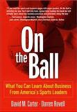 On the Ball : What You Can Learn about Business from America's Sports Leaders, Carter, David M. and Rovell, Darren, 013100963X