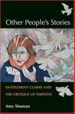Other People's Stories : Entitlement Claims and the Critique of Empathy, Shuman, Amy, 0252029631