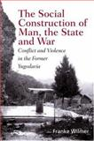The Social Construction of Man, the State, and War, Franke Wilmer, 0415929636