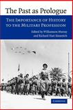 The Past as Prologue : The Importance of History to the Military Profession, , 0521619637