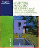 Mastering Autodesk VIZ Render : A Resource for Autodesk Architectural Desktop Users, Aubin, Paul F. and Smell, James D., 1418039632