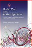 Health Care and Autistic Spectrum, Morton-Cooper, Alison, 1853029637