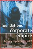 The Foundation of Corporate Empire : Is History Repeating Itself, Moore, Karl and Lewis, David, 0273639641
