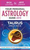 Your Personal Astrology Guide 2013 Taurus, Rick Levine and Jeff Jawer, 140277964X