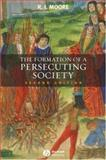 The Formation of a Persecuting Society : Authority and Deviance in Western Europe, 950-1250, Moore, R. I., 1405129646