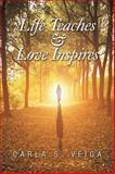 Life Teaches and Love Inspires, Carla S. Veiga, 1499049641